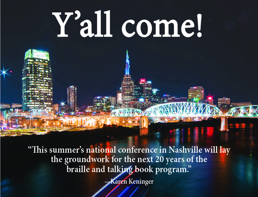 "Imagine of the Nashville skyline at night, with the headline ""Y'all come!"" and a pull quote that reads, ""This summer's national conference in Nashville will lay the groundwork for the next 20 years of the braille and talking book program. - Karen Keninger""."