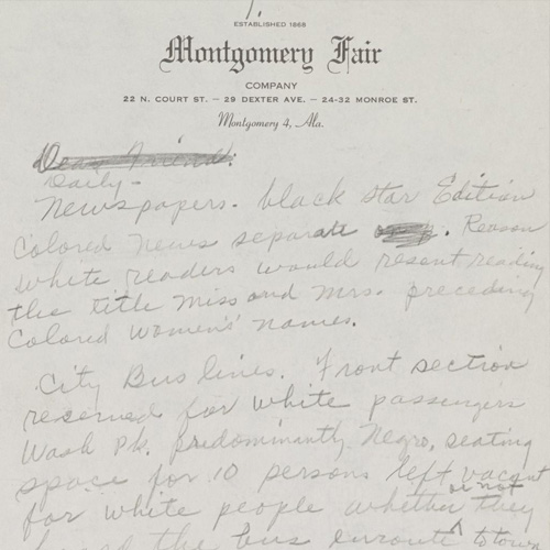 "Draft letter to a ""friend"" written by Parks describing racial segregation in Montgomery, Ala. Written on Montgomery Fair department store stationery. Parks was let go from her job as an assistant tailor at the store that month."