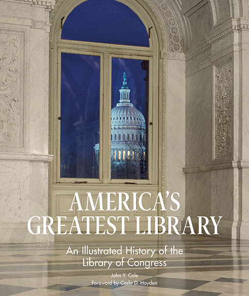 """America's Greatest Library: An Illustrated History of the Library of Congress,"""