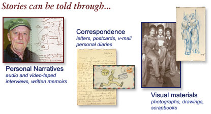 Stories can be told through personal narrative, correspondence, and visual materials